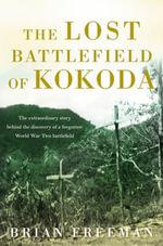 The Lost Battlefield of Kokoda - Brian Freeman