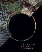 Organum - Order Now For Your Chance to Win!* : Nature Texture Intensity Purity - Peter Gilmore
