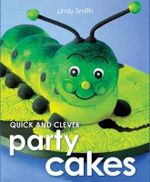 Quick & Clever Party Cakes - Allen & Unwin