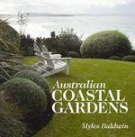 Australian Coastal Gardens - Myles Baldwin