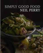Simply Good Food - Neil Perry