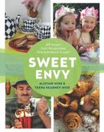 Sweet Envy : 100 recipes from the grandest little bakehouse in town - Alistair Wise