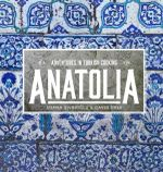 Anatolia : Adventures in Turkish Cooking - Somer Sivrioglu
