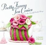 Pretty Funny Tea Cosies :  & Other Beautiful Knitted Things - Loani Prior