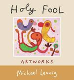 Holy Fool : 45 Heartwarming True Stories from the Animal Kingd... - Michael Leunig