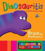 Bruce the Brachiosaurus  : Dinosauritis Series - Jeannette Rowe