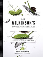Mr Wilkinson's Favourite Vegetables : Spring - Matt Wilkinson