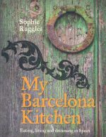 My Barcelona Kitchen : Eating, living and dreaming in Spain - Sophie Ruggles