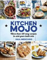 Kitchen Mojo : Recipes to Sink Your Teeth into - Paul Mercurio