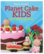 Planet Cake Kids : 680 Clever Creations - Paris Cutler