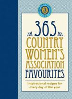 365 Country Women's Association Favourites : Inspirational recipes for every day of the year