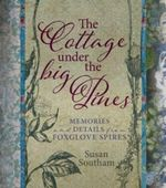 The Cottage Under the Big Pines : Memories and Details from Foxglove Spires - Susan Southam