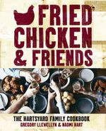 Fried Chicken and Friends : The Hartsyard Family Cookbook - Gregory Llewelyn