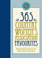 365 Country Women's Association Favourites : Inspirational Recipes for Everyday of the Year - Country Women's Association