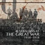 Australians at the Great War 1914-1918 : Images and Stories from the Collections of the Australian War Memorial - Australian War Memorial