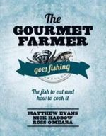 The Gourmet Farmer Goes Fishing : The Fish To Eat and How To Cook It - Matthew Evans