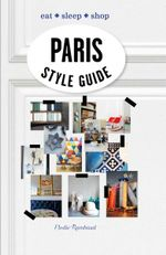 Paris Style Guide : Eat - Sleep - Shop - Elodie Rambaud