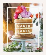 Naked Cakes : Simply Beautiful Handmade Creations - Lyndel Miller