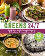 Greens 24/7 :  Over 100 Quick, Easy and Delicious Recipes for Eating Leafy Greens and Other Green Veggies at ... - Jessica Nadel