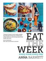 Eat the Week Recipes for Every Meal, Every Day - Anna Barnett