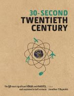30-Second Twentieth Century : The 50 Most Significant Ideas and Events, Each Explained in Half a Minute