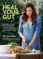 Supercharged Food : Heal Your Gut : Over 90 recipes to cleanse, restore and nourish - Lee Holmes