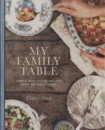 My Family Table : Simple Wholefood Recipes from Petite Kitchen - Eleanor Ozich