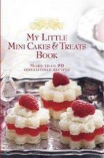 My Little Mini Cakes and Treats Book : More Than 80 Irresistible Recipes - Allen & Unwin