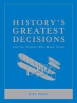 History's Greatest Decisions : And the People Who Made Them - Bill Price