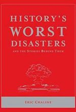 History's Worst Disasters : And the Stories Behind Them - Eric Chaline