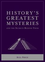 History's Greatest Mysteries & The Secrets Behind Them : History's Greatest and Worst Series - Bill Price