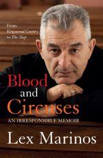 Blood and Circuses : An irresponsible memoir - Lex Marinos
