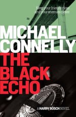 The Black Echo : Detective Harry Bosch Series : Book 1 - Michael Connelly