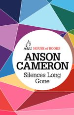 Silences Long Gone - Anson Cameron