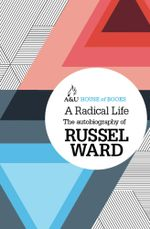 A Radical Life : The Autobiography of Russell Ward - Russel Ward
