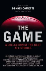 The Game : A Collection of the Best Afl Stories - Dennis Cometti