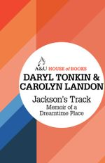 Jackson's Track : Memoir of a Dreamtime Place : House of Books Series - Daryl Tonkin