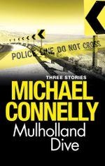 Mulholland Dive : Three short stories - Michael Connelly