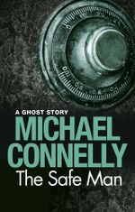 The Safe Man : A Ghost Story - Michael Connelly
