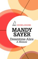 Dreamtime Alice : House of Books Series - Mandy Sayer