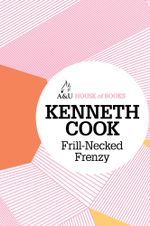 Frill-Necked Frenzy : House of Books Series - Kenneth Cook