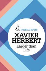 Larger Than Life - Xavier Herbert