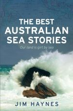 The Best Australian Sea Stories : Our Land Is Girt by Sea - Jim Haynes