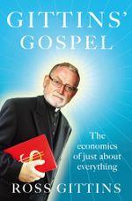 Gittins' Gospel : The Economics of Just about Everything - Ross Gittins