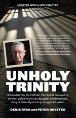Unholy Trinity : The hunt for the paedophile priest Monsignor John Day - Denis Ryan