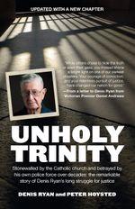 Unholy Trinity : The hunt for the paedophile priest Monsignor John Day - Denis Ryan