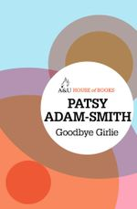 Goodbye Girlie : House of Books Series - Patsy Adam-Smith