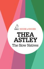 The Slow Natives : House of Books Series - Thea Astley