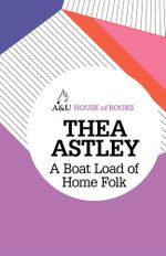A Boat Load of Home Folk : House of Books Series - Thea Astley
