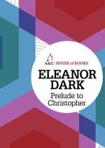 Prelude to Christopher : House of Books Series - Eleanor Dark